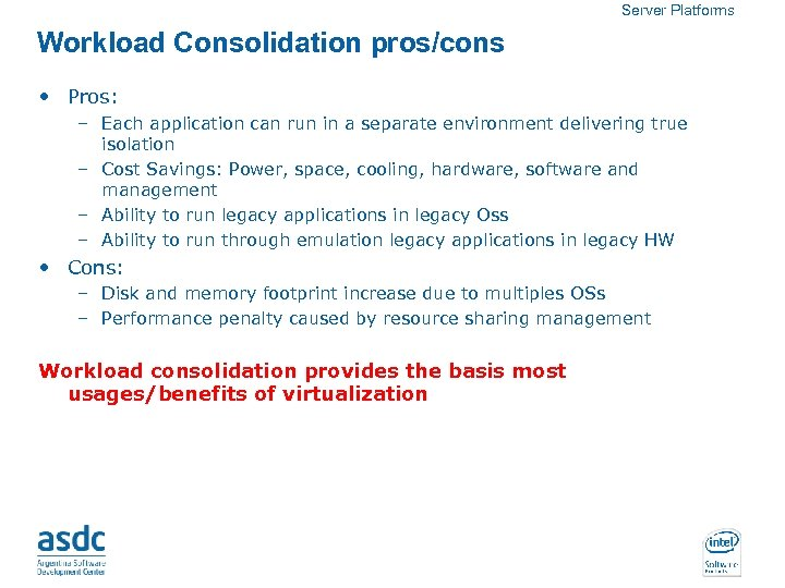 Server Platforms Workload Consolidation pros/cons • Pros: – Each application can run in a