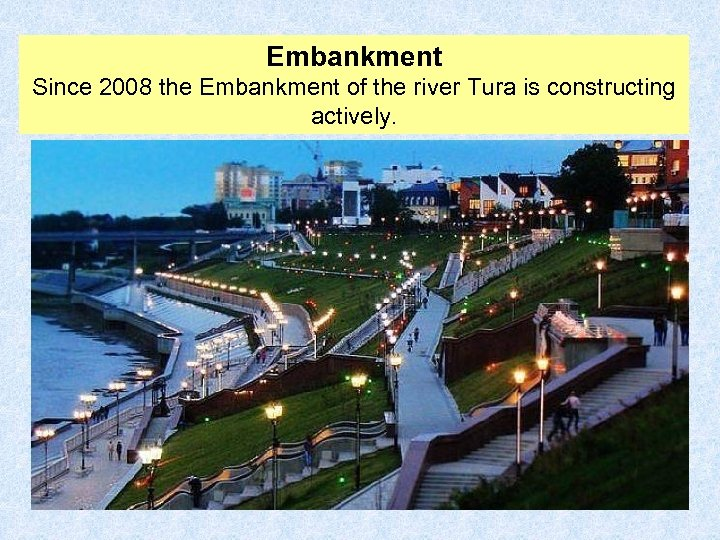 Embankment Since 2008 the Embankment of the river Tura is constructing actively.