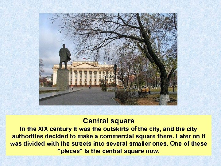 Central square In the XIX century it was the outskirts of the city, and