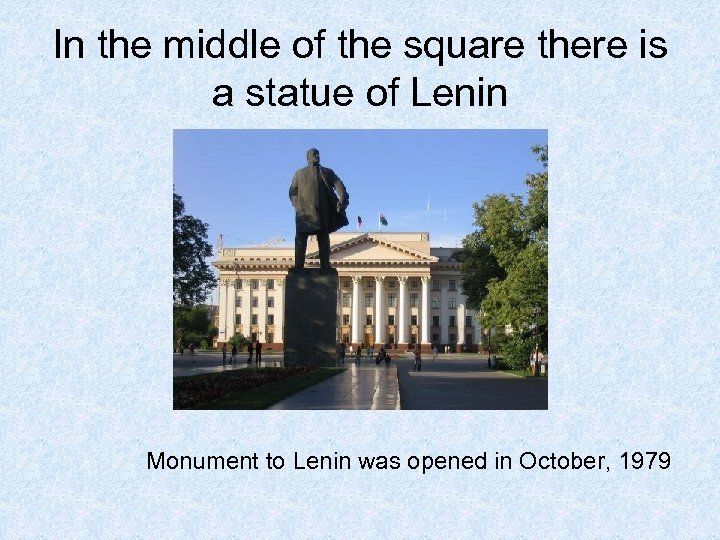 In the middle of the square there is a statue of Lenin Monument to