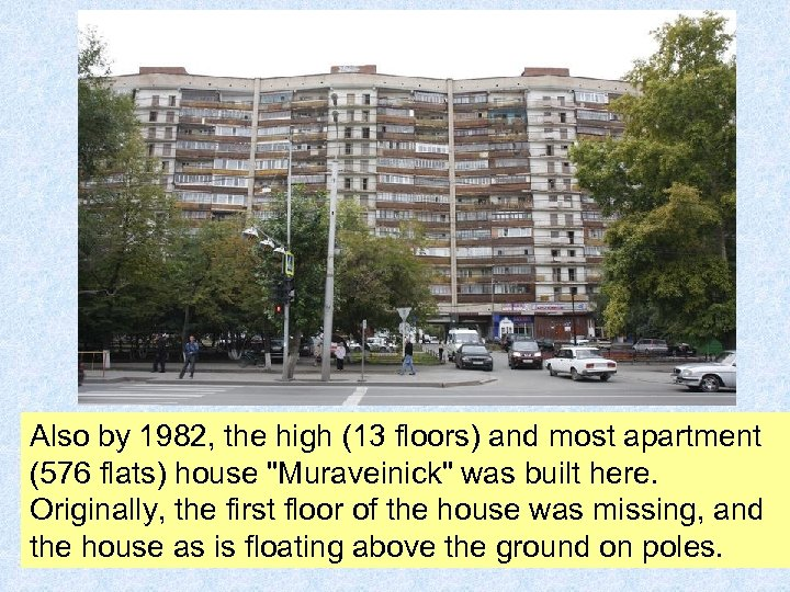 Also by 1982, the high (13 floors) and most apartment (576 flats) house