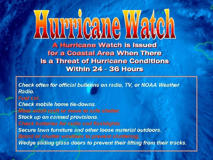 Check often for official bulletins on radio, TV, or NOAA Weather Radio. Fuel car.