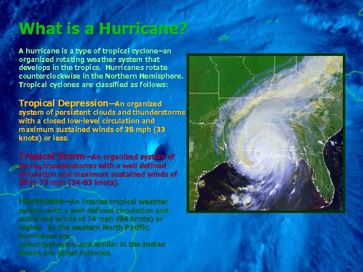 What is a Hurricane? A hurricane is a type of tropical cyclone–an organized rotating