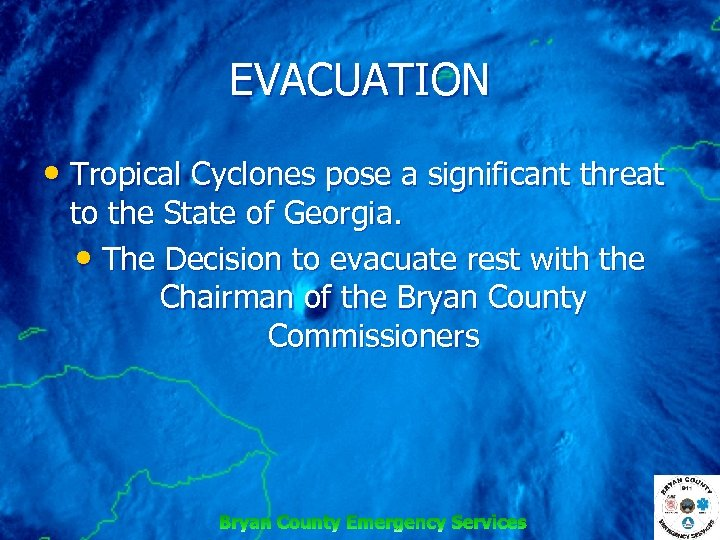 EVACUATION • Tropical Cyclones pose a significant threat to the State of Georgia. •