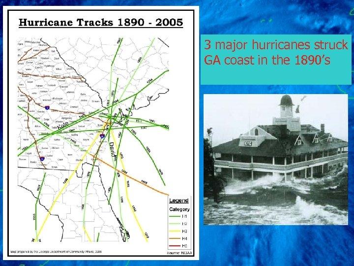 3 major hurricanes struck GA coast in the 1890's