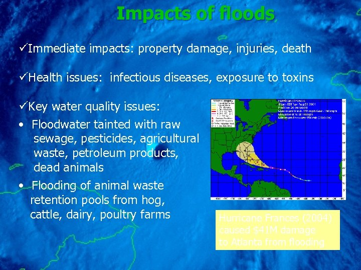Impacts of floods üImmediate impacts: property damage, injuries, death üHealth issues: infectious diseases, exposure