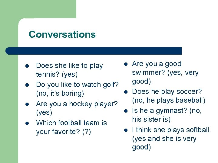 Conversations l l Does she like to play tennis? (yes) Do you like to