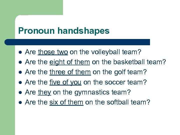 Pronoun handshapes l l l Are those two on the volleyball team? Are the