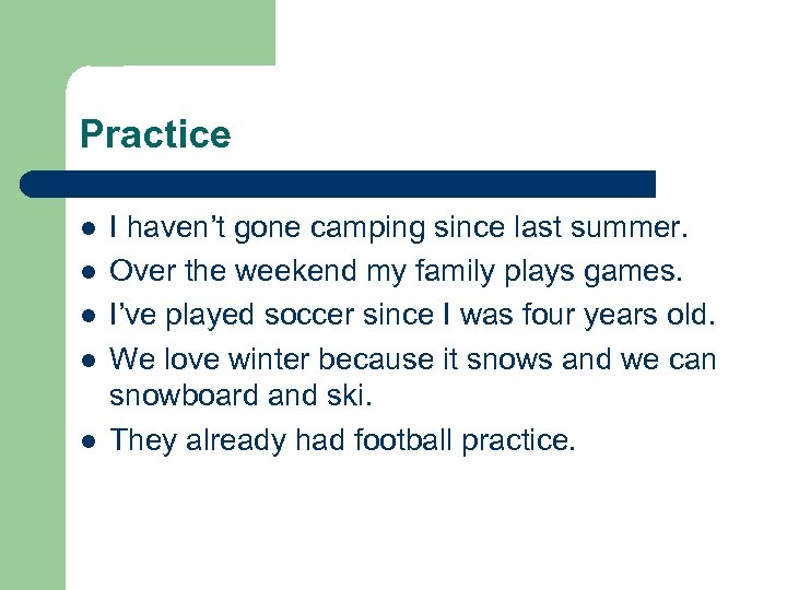 Practice l l l I haven't gone camping since last summer. Over the weekend