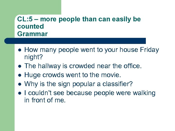 CL: 5 – more people than can easily be counted Grammar l l l