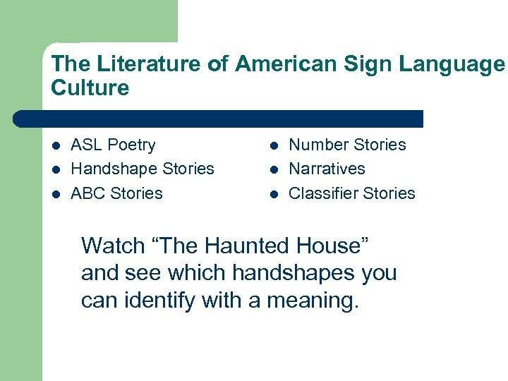 The Literature of American Sign Language Culture l l l ASL Poetry Handshape Stories