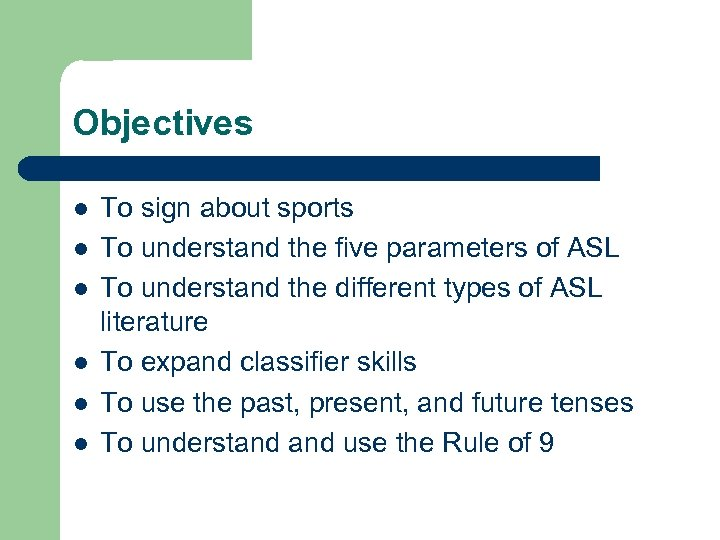 Objectives l l l To sign about sports To understand the five parameters of
