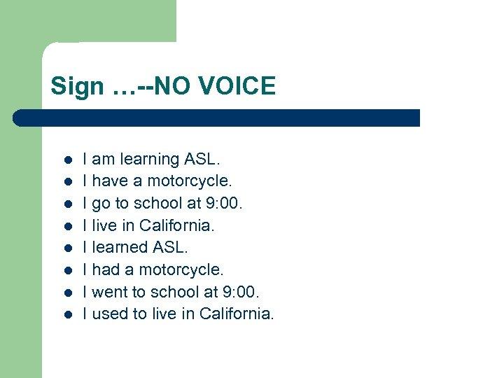 Sign …--NO VOICE l l l l I am learning ASL. I have a