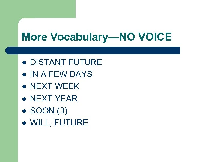 More Vocabulary—NO VOICE l l l DISTANT FUTURE IN A FEW DAYS NEXT WEEK