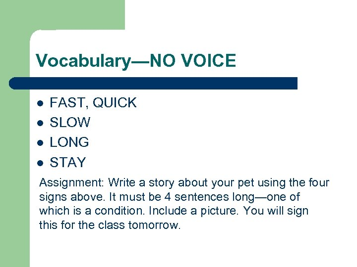 Vocabulary—NO VOICE l l FAST, QUICK SLOW LONG STAY Assignment: Write a story about