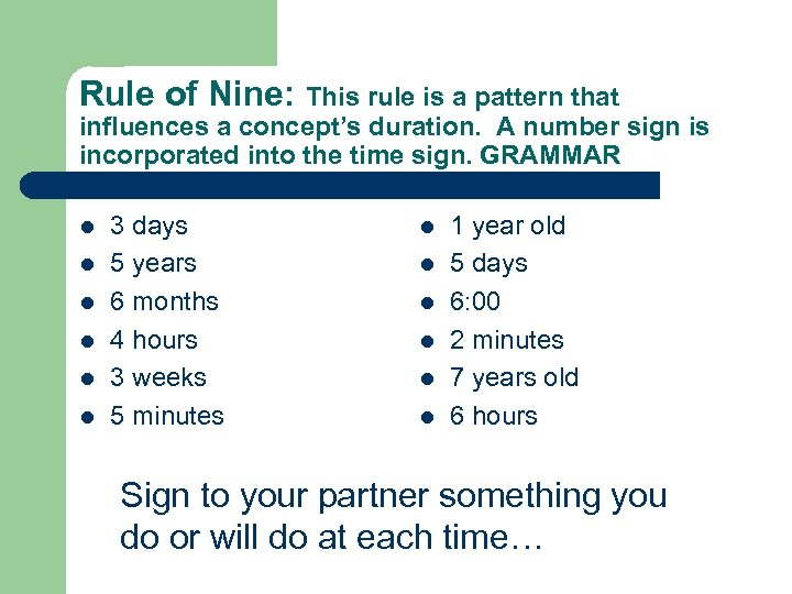 Rule of Nine: This rule is a pattern that influences a concept's duration. A