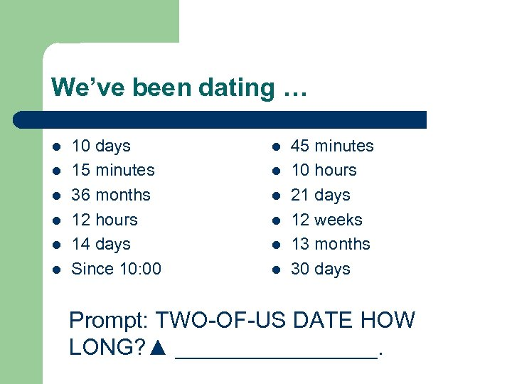 We've been dating … l l l 10 days 15 minutes 36 months 12