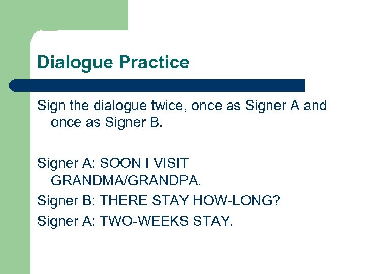 Dialogue Practice Sign the dialogue twice, once as Signer A and once as Signer