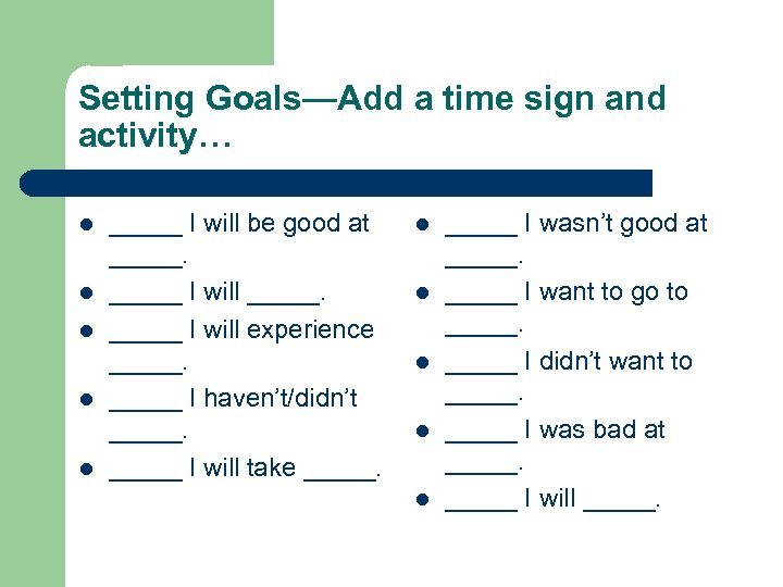 Setting Goals—Add a time sign and activity… l l l _____ I will be