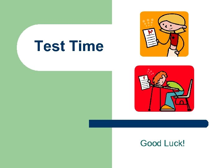 Test Time Good Luck!