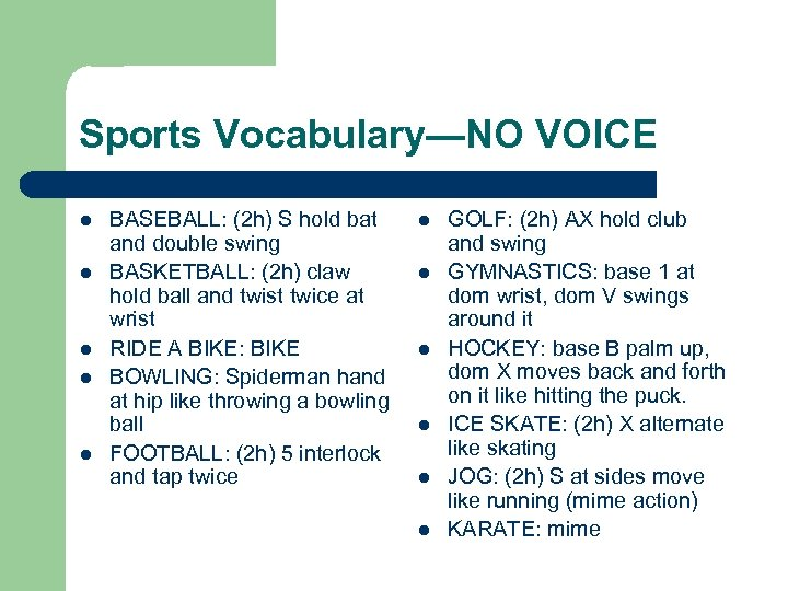 Sports Vocabulary—NO VOICE l l l BASEBALL: (2 h) S hold bat and double