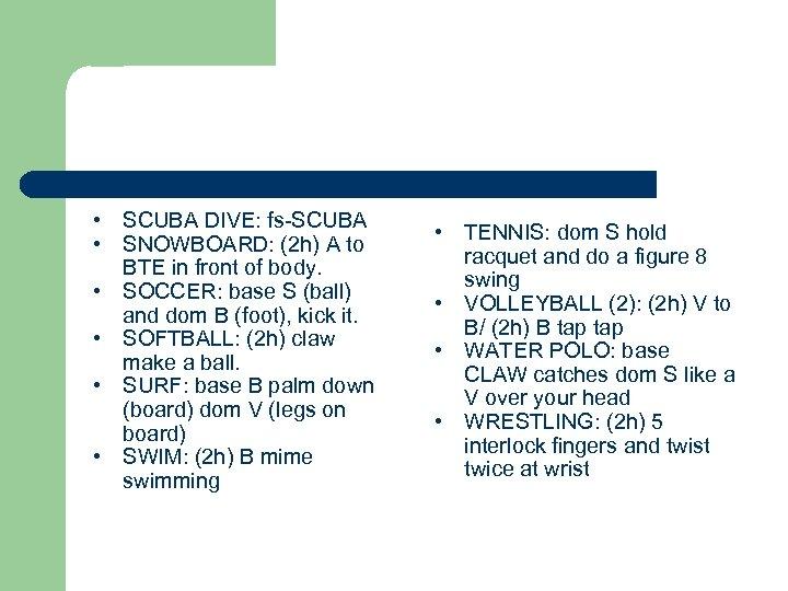 • SCUBA DIVE: fs-SCUBA • SNOWBOARD: (2 h) A to BTE in front