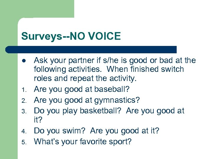 Surveys--NO VOICE l 1. 2. 3. 4. 5. Ask your partner if s/he is