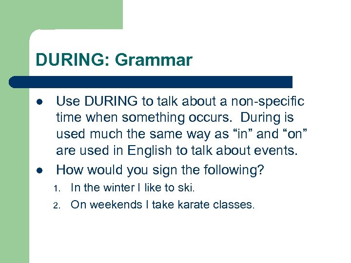 DURING: Grammar l l Use DURING to talk about a non-specific time when something