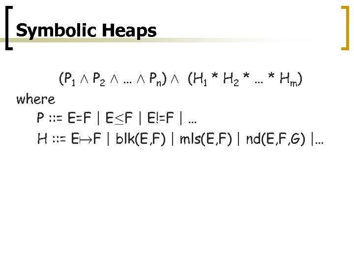 Symbolic Heaps 9 x', y'. (P 1 Æ P 2 Æ … Æ Pn)