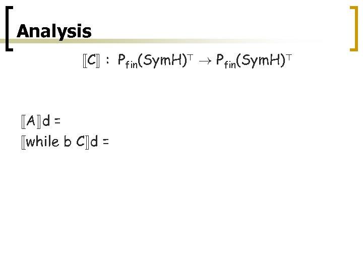 Analysis «C¬ : Pfin(Sym. H)> ! Pfin(Sym. H)> «A¬d = P(Sym. Exec(A) o Rearrange(A))d