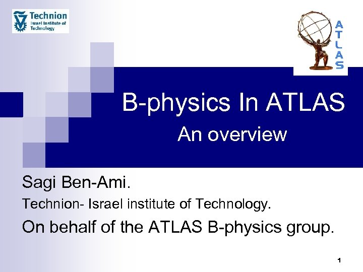 B-physics In ATLAS An overview Sagi Ben-Ami. Technion- Israel institute of Technology. On behalf