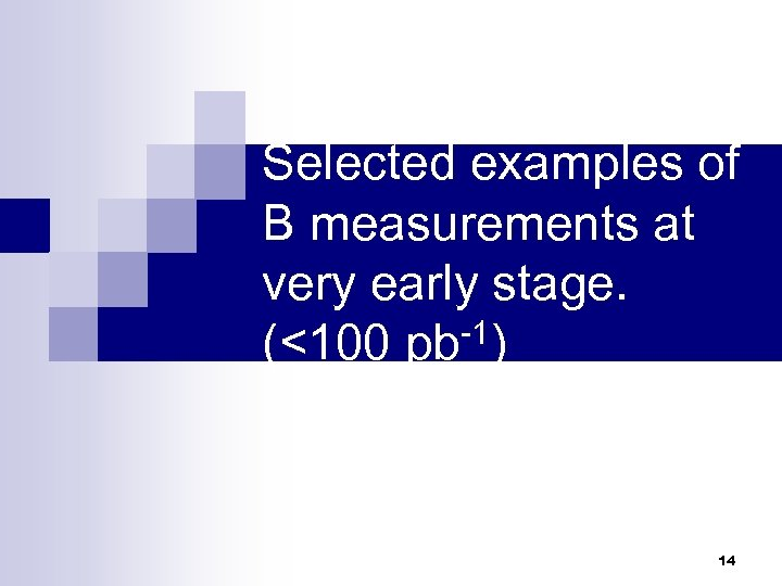 Selected examples of B measurements at very early stage. (<100 pb-1) 14