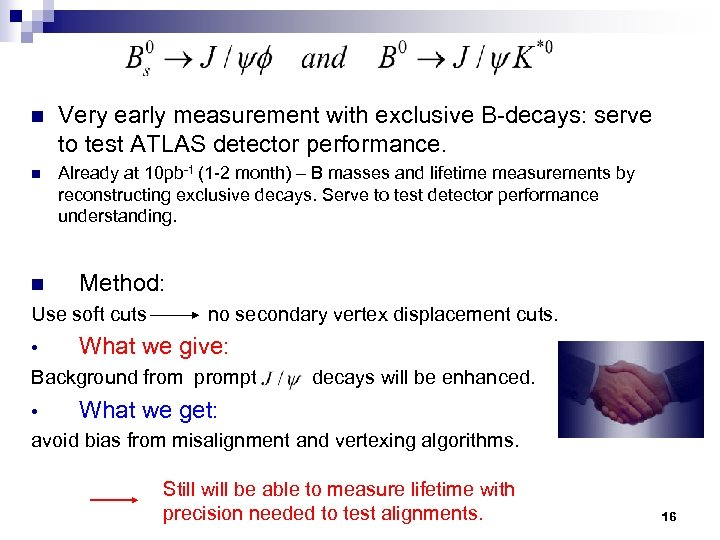 n Very early measurement with exclusive B-decays: serve to test ATLAS detector performance. n