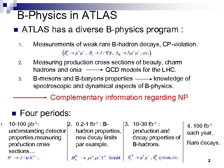 B-Physics in ATLAS has a diverse B-physics program : 1. Measurements of weak rare