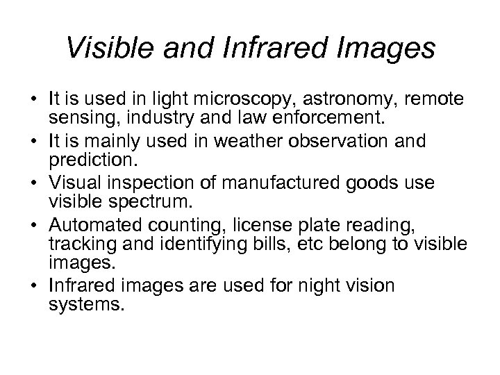 Visible and Infrared Images • It is used in light microscopy, astronomy, remote sensing,