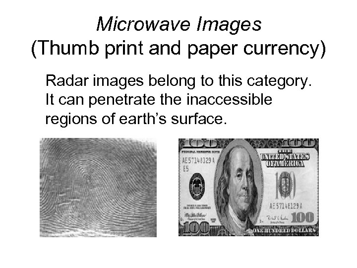 Microwave Images (Thumb print and paper currency) Radar images belong to this category. It