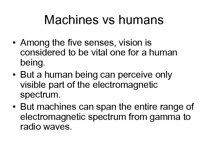 Machines vs humans • Among the five senses, vision is considered to be vital