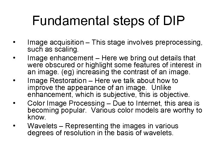 Fundamental steps of DIP • • • Image acquisition – This stage involves preprocessing,