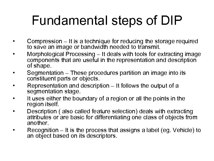 Fundamental steps of DIP • • Compression – It is a technique for reducing