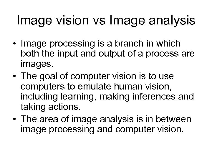 Image vision vs Image analysis • Image processing is a branch in which both