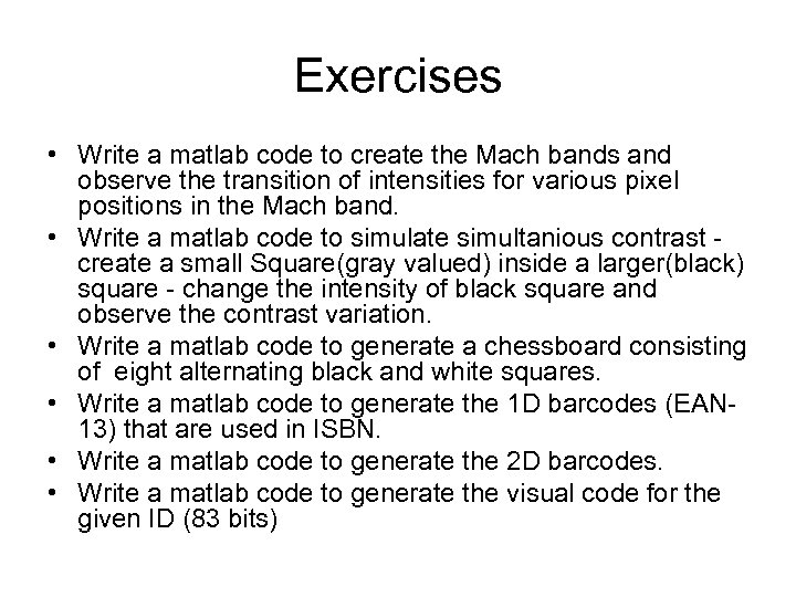 Exercises • Write a matlab code to create the Mach bands and observe the