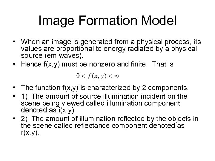 Image Formation Model • When an image is generated from a physical process, its
