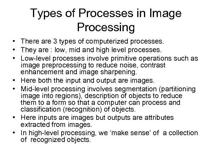 Types of Processes in Image Processing • There are 3 types of computerized processes.