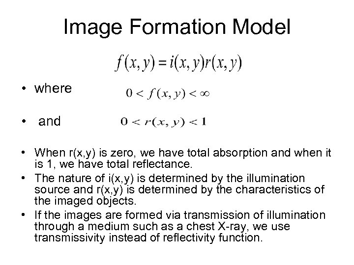 Image Formation Model • where • and • When r(x, y) is zero, we