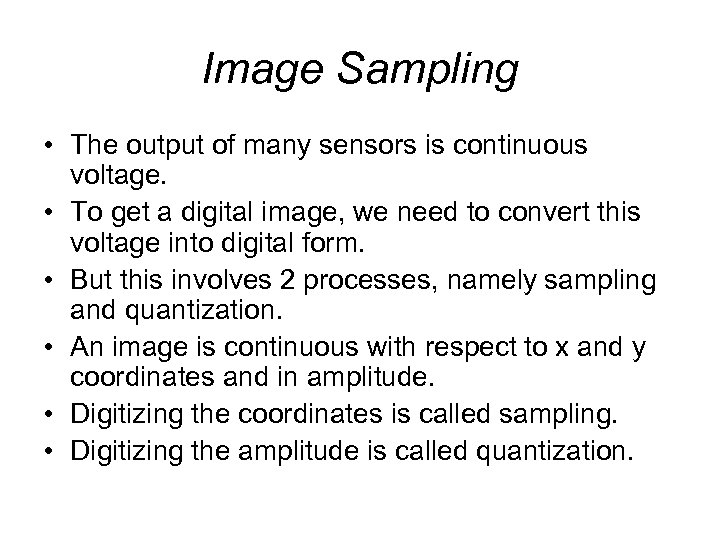 Image Sampling • The output of many sensors is continuous voltage. • To get