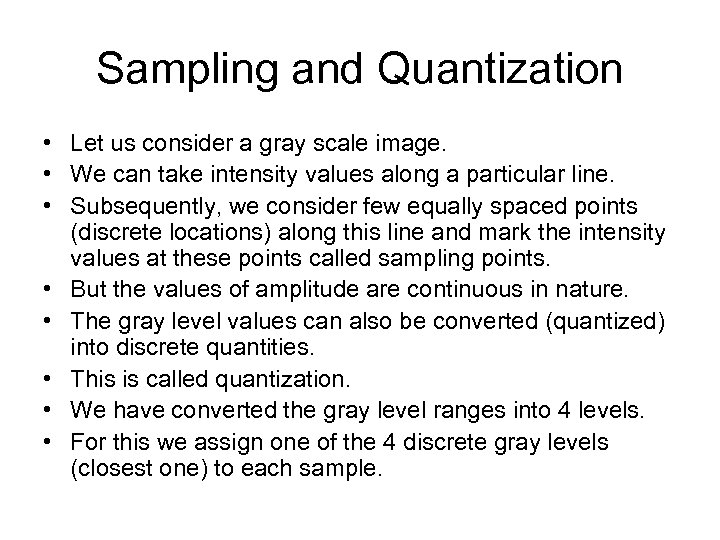 Sampling and Quantization • Let us consider a gray scale image. • We can