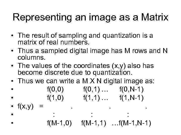 Representing an image as a Matrix • The result of sampling and quantization is