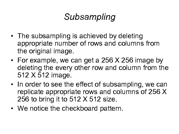 Subsampling • The subsampling is achieved by deleting appropriate number of rows and columns
