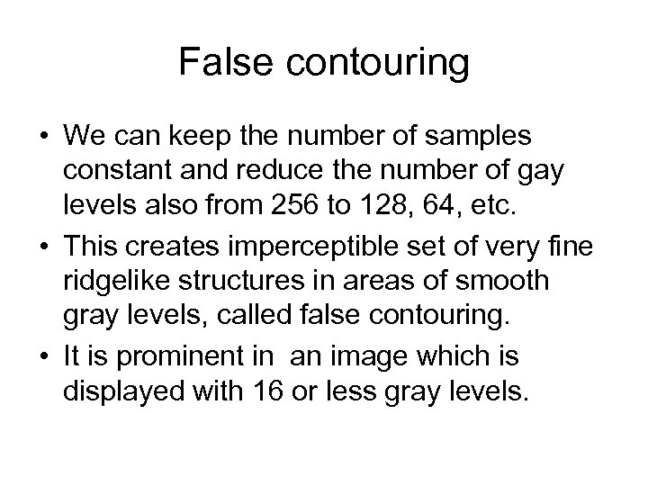 False contouring • We can keep the number of samples constant and reduce the