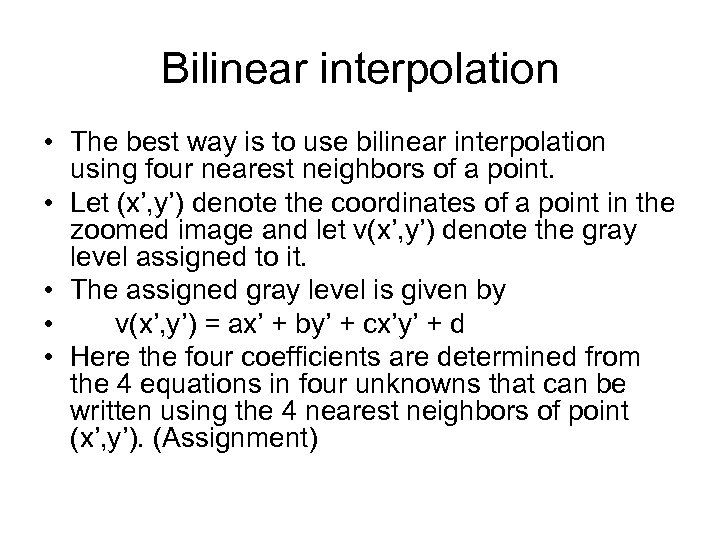 Bilinear interpolation • The best way is to use bilinear interpolation using four nearest